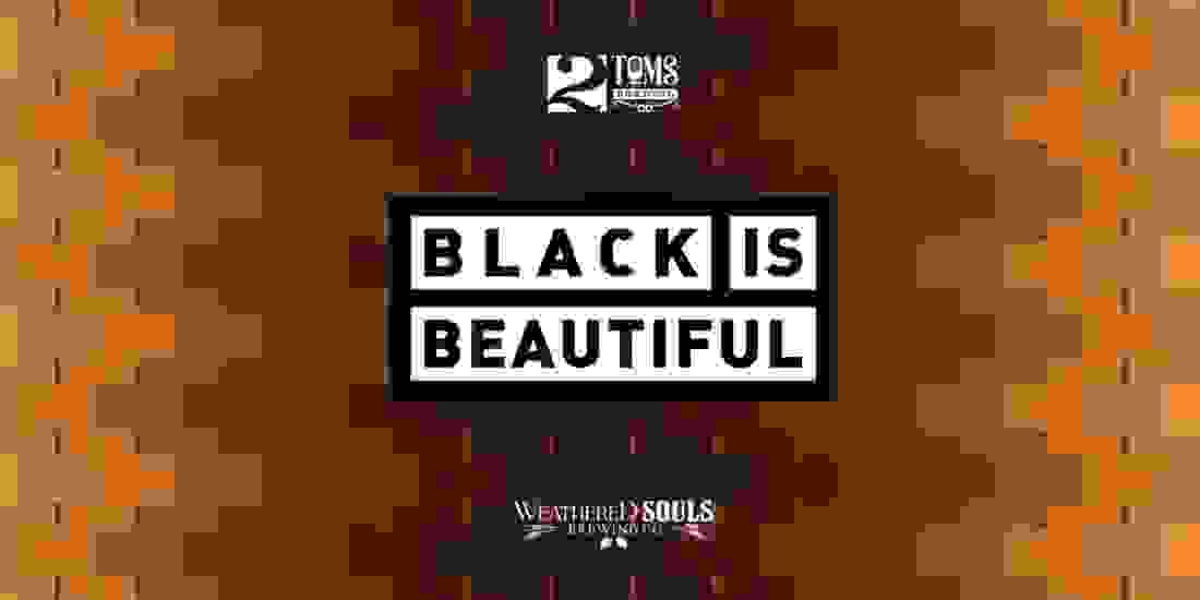Black Is Beautiful - Beer Release & Celebration Event Image